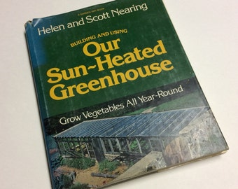 Green Living - Our Sun Heated Greenhouse - Helen and Scott Nearing - Growing Vegetables - Eco Friendly - Gardening