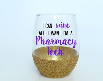 Pharmacy Tech Wine glass - I can wine all I want. I'm a Pharmacy Tech - Stemless wine glass - Free Personalization!