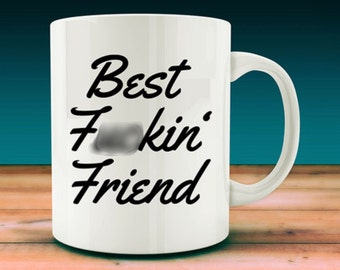 Best F*ckin' Friend Mug, best friend mug (W9)