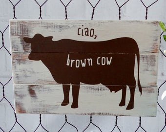 Ciao Brown Cow Wood Sign, Hello Brown Cow Wood Sign, Distressed Wood Sign, Farm Sign, Rustic Wood Sign, Cow Wood Sign, Farmhouse Decor