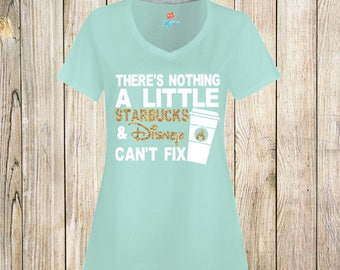 THERE'S NOTHING A LITTLE starbucks and disney cant fix, starbuck lovers, disney lovers, disney shirt, starbucks shirt, disney, starbucks,