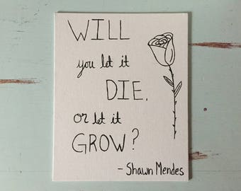 """Roses/Shawn Mendes/8×10 in./Handmade/Canvas Art/""""Will You Let It Die Or Let It Grow?""""/"""