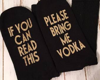 If You Can Read This Socks - Best Friends Gift - Bring Me Vodka Socks - Socks With Words on Bottom - Gifts For Her - Gifts for Mom