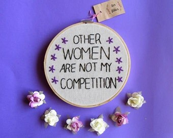 """Other Women are not my competition - 7"""" embroidery hoop art"""
