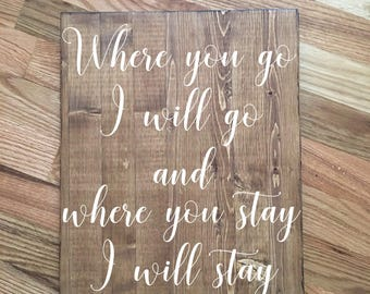 Where you go I will go, Where you stay I will stay/Wedding Quote/Rustic Wedding Quote/Wedding Decor/Home Decor/Rustic Sign/Wood Sign