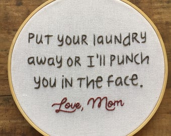 """Put Your Laundry Away - Hand Embroidery - I'll Punch You in the Face - 8"""" Hoop - Love, Mom"""