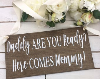 "Daddy Are You Ready Here Comes Mommy Sign-Rustic Wedding Sign-18""x 9.5"" Sign-Flower Girl Sign-Ring Bearer Sign"