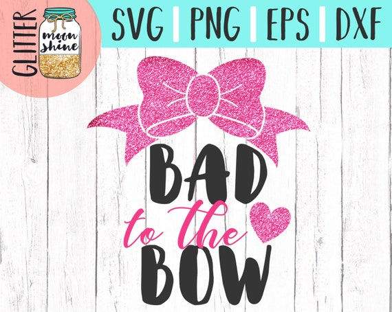 Bad To The Bow Svg Dxf Eps Png Files For Cutting Machines