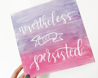 Nevertheless She Persisted | Handlettered Canvas Watercolor Painting Wall Art, Democratic Feminist Canvas Quote Art