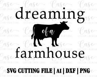 Dreaming of a Farmhouse SVG Cutting File, Ai, Dxf and Png   Instant Download   Cricut and Silhouette   Farm   Cow   Rustic   Farm House