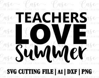 Teachers Love Summer SVG Cutting File, Ai, Dxf and PNG | Instant Download | Cricut and Silhouette | Summer | Teacher LIfe