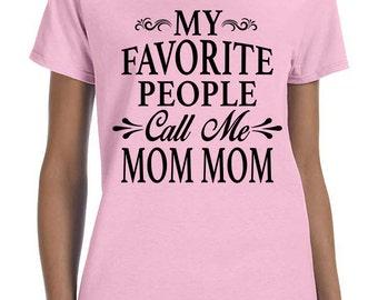 My Favorite People Call Me Mom Mom - Women T-Shirt - Mom Mom Shirts - Mom Mom Gifts