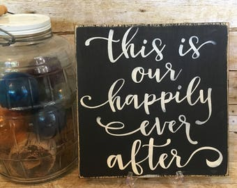 This is our happily ever after, wood sign, rustic sign, wall hanging, rustic decor, home decor, wall decor, hand painted, hand stenciled