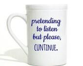 Coffee Mug Tea Cup White Mug Pretending to Listen but please Cuntinue Sarcastic Mug Funny Mug Sassy Mug Cunt Mug Gift for Her