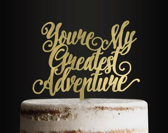 Wedding Cake Topper, You're My Greatest Adventure, Cake Topper, Anniversary, Engagement Cake Topper, Getting Married