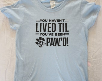 You Haven't Lived Til You've Been Pyr Pawed, Light Blue, Cotton Scoop Neck T-shirt