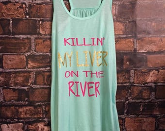KILLIN MY LIVER on the river ; tank ; graphic tank ; workout tank ; summer tank ; drinking tank ; funny tank ; sassy tank ; neon tank
