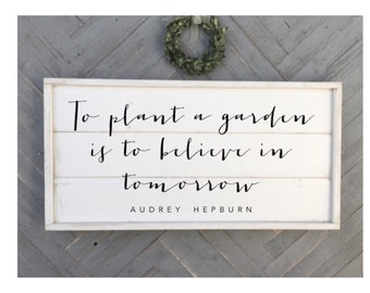 To plant a garden is to believe in tomorrow, Audrey Hepburn quote sign, shabby chic wood sign