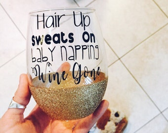 Hair Up,Sweats On,Baby Napping,Wine Gone//Glitter Wine Glass//Mom Life//Glitter Dipped