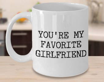 Valentine's Day Gifts - Best Girlfriend Ever Mug - Girlfriend Gifts - Girlfriend Gift Ideas - You're My Favorite Girlfriend Funny Coffee Mug