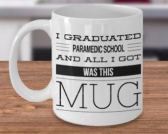 Paramedic Gifts - Paramedic Graduation Gift - I Graduated Paramedic School and All I Got Was This Mug Coffee Cup - Paramedic Mug