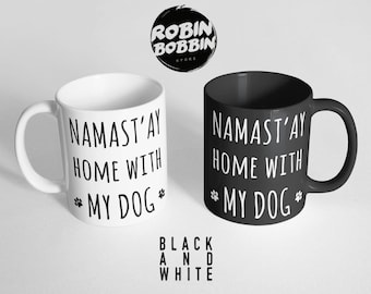 Namast'ay Home with My Dog Coffee Mug, Namaste Funny Mug, Dog Lover Gift, for Mom Gift, Pet Mom, Funny Dog Mug, Dog Mom Mug Black and White