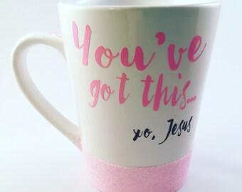 You've got this mug/Jesus mug/you can do it mug/personalized mug/customized mug/vinyl mug/personalized coffee  mug/coffee cup