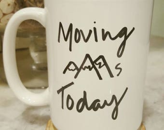 Moving mountains- 15 oz ceramic coffee mug. Printed mug.