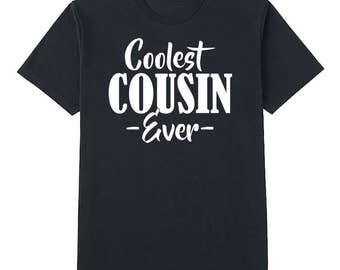 Coolest cousin ever shirt, tshirt for cousin, best cousin, funny, humor, cool, birthday gift, for him, for her