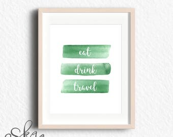 Eat drink travel, travel poster, digital print, watercolor poster, quote poster, download, green poster, housewarming gift, wall art print