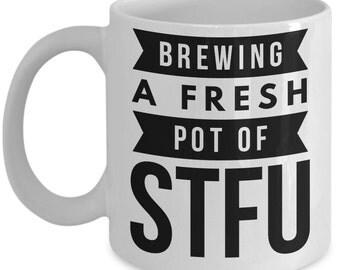 """Funny STFU Coffee Mug""""Brewing A Fresh Pot Of STFU Mugs"""" Stfu Quote on Mugs Make A Funny Gift Idea"""