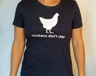 Chickens Don't Clap -- T-Shirt