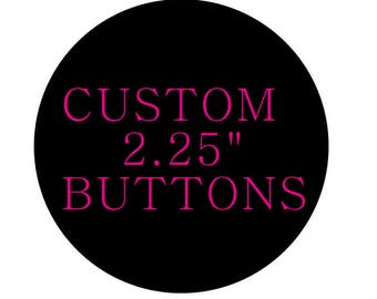 "Custom Pinback Button - Custom Pin Back Button 2.25"" Custom Button Pin 2.25"" Custom Button 2.25"" Pin 2 1/4"" Pin 1 Inch Custom Buttons"