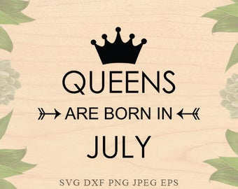 Birthday svg Queens are born in July svg Birthday girl svg Birthday Dxf Birthday eps Cricut files Cricut download Silhouette files