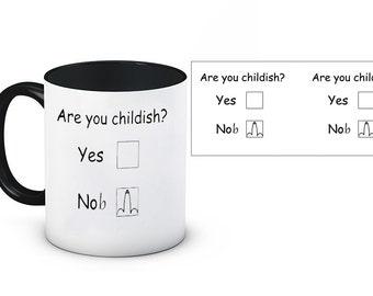 Are you childish, Yes Or No? Funny Rude 11oz Ceramic Mug