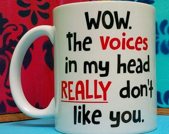 The Voices In My Head Really Don't Like You Mug