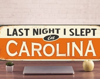Last night i slept Carolina, Metal prints, Gift to a friend, Custom signs, Room decor, Gift for a friend, Door sign, Personalized signs