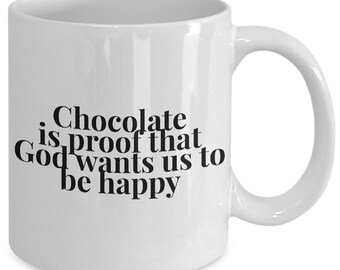 Cool coffee mug - Chocolate Is Proof That God Wants Us to Be Happy - Unique gift mug for him, her, husband, wife, boyfriend, men, women