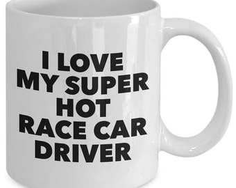 I love my super hot race car driver - Unique gift mug for him, her, husband, wife, boyfriend, men, women