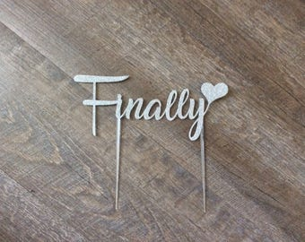 Wedding Cake Topper Finally with 6 Inch Clear Stick Ready2Ship