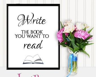 Write The Book You Want to Read - Printable Gift for Writers
