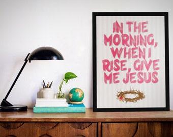 "8""x10"" Give Me Jesus- Print"