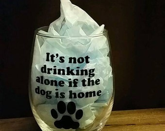 It's/not/drinking/alone/if/the/dog/is/home/wine/glass/paw/mom/gifts/dogmom
