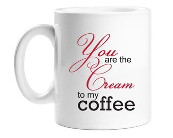 Coffee Mug - You are the Cream to My Coffee - WCM11OZ-ED5S