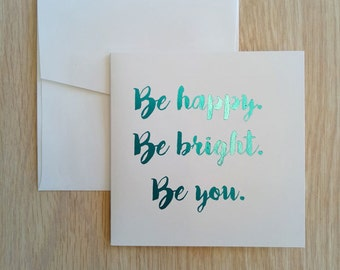 Foil Greeting Card, Be Happy Be Bright Be You Card, Inspirational Quote Card, Birthday Card
