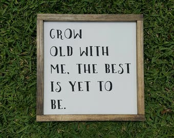Handcrafted Wood Home Decor Sign - Grow old with me the best is yet to be