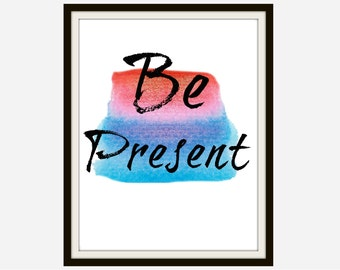 Be Present Quote - Inspirational Quote, Motivational Quote, Inspirational Sign, Motivational Sign, Home Decor Sign, Home Decor Art, Quotes
