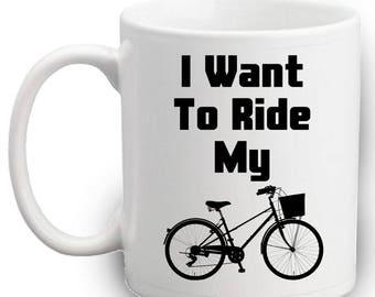 I Want To Ride My Bicycle Mug   Gift   Bike