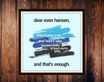 """Digital Print Download, Broadway Quote, Dear Evan Hansen, Wall Art, """"Today Is Going To Be A Good Day, And Here's Why."""""""