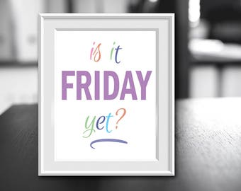 Is it Friday Yet? Quote - Wall Print - Digital Downloadable Print - Multicolor Lettering Quote - Gift for Her - Gift for Coworker